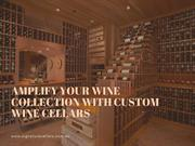 Amplify Your Wine Collection With Custom Wine Cellars