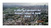 2 Sites to Experience the Distinct Culture of Hong Kong