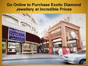 Go Online to Purchase Exotic Diamond Jewellery at Incredible Prices