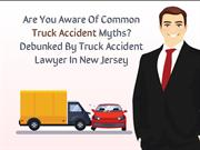 Are You Aware Of Common Truck Accident Myths Debunked By Truck Acciden