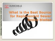 What is the Best Source for Replacement Sewer Snake Blades?
