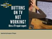 Button Not working on TV Hire a TV expert.