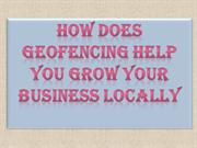 How Does Geofencing Help You Grow Your Business Locally