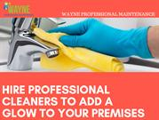 Hire Professional Cleaners to Add Glow to your Premises