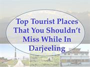 Places That You Shouldn't Miss While In Darjeeling