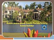 Know more about South Florida luxury home builder