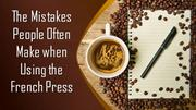 The Mistakes People Often Make when Using the French Press