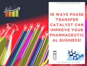 10 Ways Phase Transfer Catalyst Can Improve Your Pharmaceutical Busine