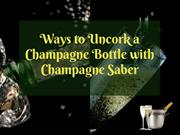 How to Uncork a Champagne Bottle with Champagne Saber