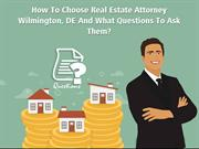 How To Choose Real Estate Attorney And What Questions To Ask Them?