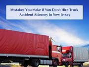 Mistakes You Make If You Dont Hire Truck Accident Attorney In New Jers
