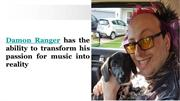 Damon Ranger has the ability to transform his passion for music