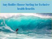 Amy Rodile Choose Surfing for Exclusive health Benefits