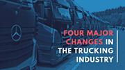 FOUR Major Changes in the Trucking Industry