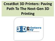 CreatBot 3D Printers Paving Path To The Next-Gen 3D Printing