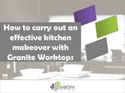 How to carry out an effective kitchen makeover with Granite Worktops