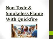 Non Toxic & Smokeless Flame With Quickfire