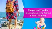 5 Important Tips For International Trip With A1 Year Old Baby