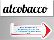 Wine Accessories – Purchasing Appropriate Accessories For Your Home Ba