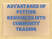 Advantages Of Putting Resources into Commodity Trading