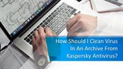 How Should I Clean Virus In An Archive From Kaspersky Antivirus