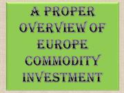 A Proper Overview of Europe Commodity Investment