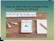 How to Add files to Google Drive on iPhone | Google Chat Support