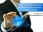 Make The Perfectly Choice Of Small Business Advisor        ~ Adam Umer