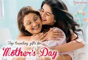 Top Trending Gifts For Mother's Day