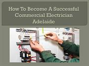 How to Become a Successful Commercial Electrician Adelaide