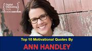 Top 10 Motivational Quotes By  ANN HANDLEY