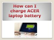 How can I charge ACER laptop battery