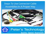 Steps To Use Connector Cable Assemblies In A Proper Way