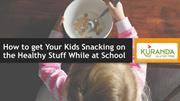 How to get Your Kids Snacking on the Healthy Stuff While at School