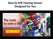 How To CPR Training Denver Designed For You