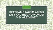 Disposable Razors Are So Easy and Thus No Wonder They Are the Best