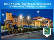 Book A Highly Regarded Accommodation In Vallejo For A Perfect Vacation