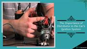 The Importance of Distributor in the Car's Ignition System