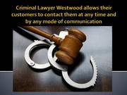 Criminal Lawyer Westwood allows their customers to contact
