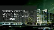 TRINITY CITADEL MAKING BIG STRIDES IN LUXURY HOUSING