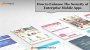 How to Enhance the Security of Enterprise Mobile Apps