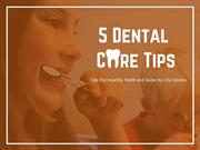 5 Dental Care Tips For Healthy Teeth and Gums