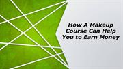 How A Makeup Course Can Help You Earn Money?