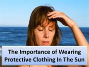The Importance of Wearing Protective Clothing In The Sun