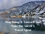Stop Doing-It-Yourself And Take The Aid Of A Travel Agent