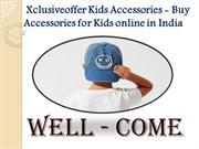 Xclusiveoffer Kids Accessories - Buy Accessories for