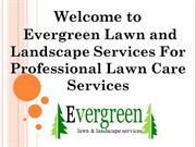 Welcome to Evergreen Lawn and Landscape Services For Professional Lawn
