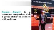 Damon Ranger is a renowned songwriter with a great ability to connect