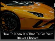 How to Know It's Time to Get your Brakes Checked