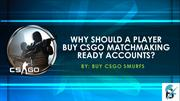 Why to Buy CSGO Matchmaking Ready Accounts?